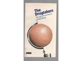 The drugtakers - The social meaning of drug use