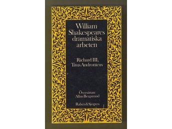 William Shakespeares dramatiska arbeten. Richard III, Titus Andronicus. - Helsingborg - William Shakespeares dramatiska arbeten. Richard III, Titus Andronicus. - Helsingborg