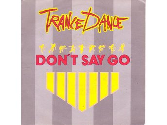 Trance Dance-don't say go/Sexual thing / 7""