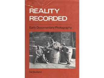 Reality Recorded - Early Documentary Photography