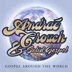 CD ANDRAE CROUCH & SOLID GOSPEL - GOSPEL AROUND THE WORLD