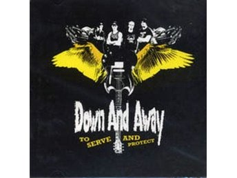 Down And Away - To Serve And Protect - CD