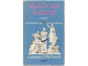 Germund Michanek: Skaldernas konung. Oscar II, litteraturen