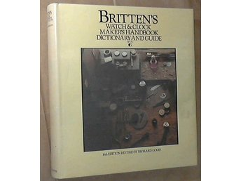 Klockor. Britten's Watch and Clockmaker's Handbook, Dictionary and Guide.