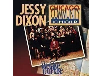 CD JESSY DIXON & CHICAGO COMMUNITY CHOIR - WE GIVE YOU  - NY