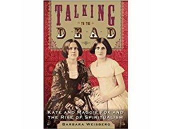 Talking To The Dead; Kate & Maggie Fox & The Rise 9780060566678