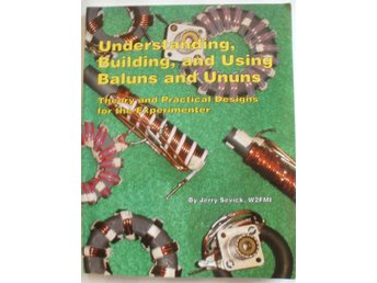 Understanding, Building and Using Baluns and Ununs, by Jerry Sevick W2FMI