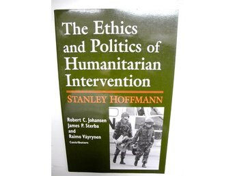 THE ETHICS AND POLITICS OF HUMANITARIAN INTERVENTION Stanley Hoffman 1997