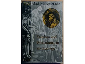 This Mad Masquerade: Stardom and Masculinity in the Jazz Age av Gaylyn Studlar