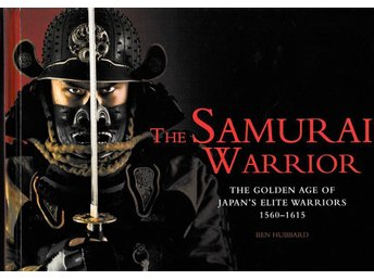 The Samurai warrior - The Golden Age of Japan's Elite Warriors, 1560-1615
