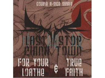 Last Stop China Town - For Your Loathe & True Faith - 2007 - CD EP