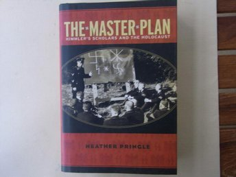 Heather Pringle: THE MASTER PLAN Himmler´s Scholars and the Holocaust