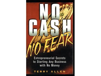 No cash - No fear (starting business with no money) T Allen