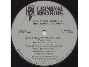 "Wally Jump Jr & Criminal Element – Ain´t gonna pay one red cent (Criminal 12"")"
