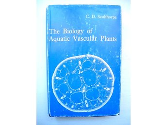 THE BIOLOGY OF AQUATIC VASCULAR PLANTS C.D. Sculthorpe 1971