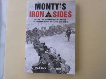 MONTY´S IRON SIDES From the Normandy beaches to Bremen with the 3RD Division