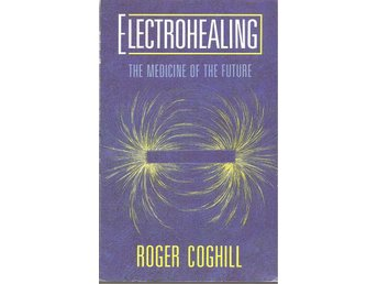 Roger Coghill: Electrohealing. The medicine of the future.