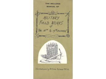 The Bellona Manual of Military Field Works of the 18th &...
