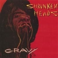 Shrunken Heads - Gravy - CD