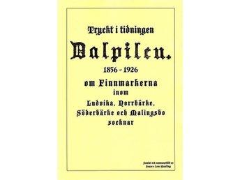 Ur tidn. Dalpilen 1856-1926 finnmark i Ludvika Norrbärke Söderbärke Malingsbo - Köping - Ur tidn. Dalpilen 1856-1926 finnmark i Ludvika Norrbärke Söderbärke Malingsbo - Köping