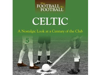When Football Was Football: Celtic - Eskilstuna - When Football Was Football: Celtic - Eskilstuna