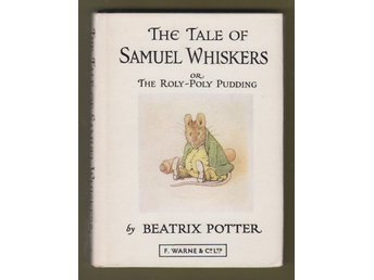 Potter, Beatrix: The Tale of Samuel Whiskers or The Roly-Poly Pudding.