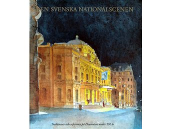 Den svenska nationalscenen - Dramaten under 200 år