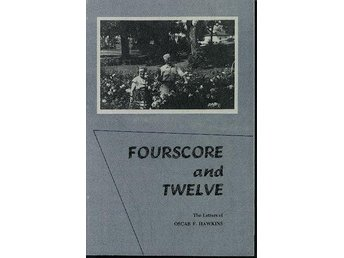 FOURSCORE and TWELVE, The Letters of OSCAR F. HAWKINS