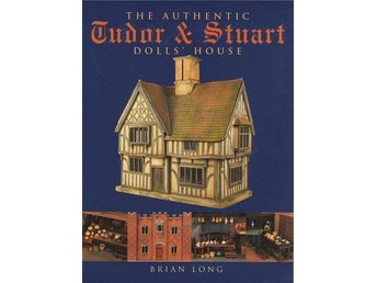 The authentic Tudor & Stuart Dolls´ House. Bok hur du bygger dockskåp Brian Long