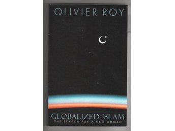 Globalized Islam - The Search for a New Ummah - Olivier Roy