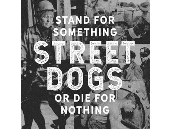 Street Dogs: Stand for something or die for... (Vinyl LP + CD)
