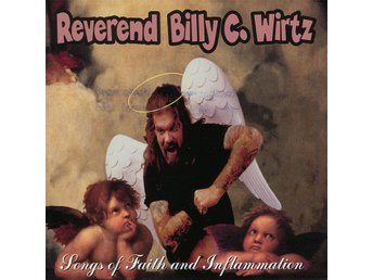 REVEREND BILLY C. WIRTZ - SONGS OF FAITH AND INFLAMMATION. CD