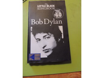 "Bob Dylan ""The little Black Songbook"". Över 60 klassiker, text o ackord"