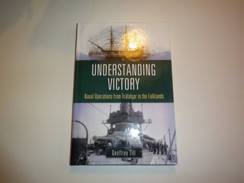 Understanding Victory. Naval Operations from Trafalgar to the Falklands Ny bok