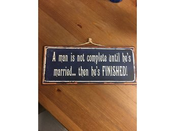 A man is not complete until he's married... then he's finished!