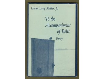 Lang Miller Jr., E.:To the Accompaniment of Bells. Poetry.