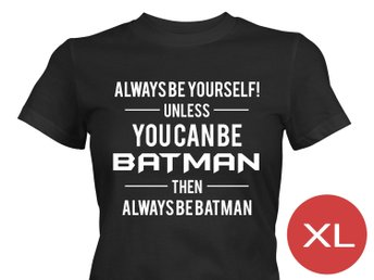 Batman Always Be Yourself T-Shirt Tröja Rolig Tshirt med tryck Svart DAM XL