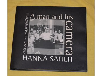 A man and his camera Photograps of Palestine 1927-1967 Hanna Safieh