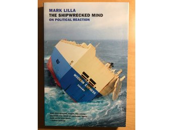 Mark Lilla: The Shipwrecked Mind: On Political Reaction