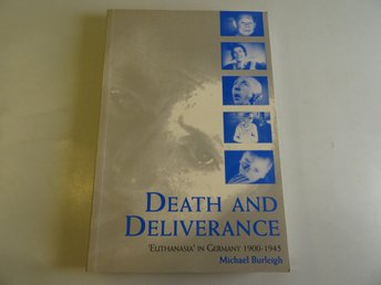 Death and deliverance Euthanasia in Germany 1900-1945