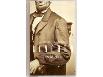 Jan Morris: Lincoln. A foreigner`s quest.