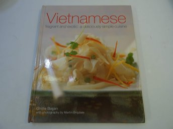 Vietnamese: Fragrant and Exotic: A Deliciously Simple Cuisine
