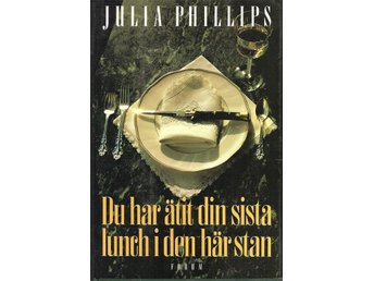 Julia Phillips: Du har ätit din sista lunch i den här stan.