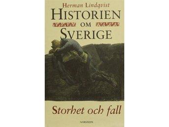 Historien om Sverige, Storhet och fall, Herman Lindqvist - Knäred - Historien om Sverige, Storhet och fall, Herman Lindqvist - Knäred