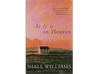 Niall Williams: As it is in heaven.