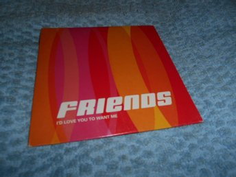 Friends - I'd Love You To Want Me (cd-singel) nyskick!!
