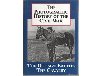 The Photographic History of the Civil War - The Cavalry