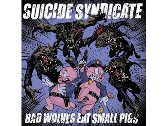 Suicide Syndicate – Bad Wolves Eat Small Pigs - LP NY - FRI FRAKT