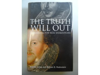 The truth will out - unmasking the real Shakespeare : Biografi, historia