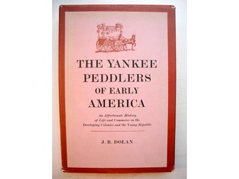 THE YANKEE PEDDLERS OF EARLY AMERICA J.R. Dolan